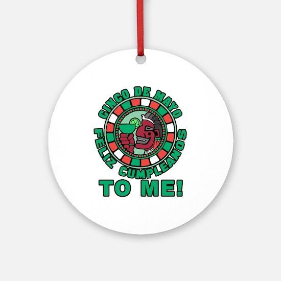 Feliz Cumpleanos 5 May to Me Ornament (Round)
