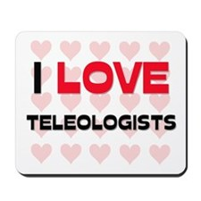 I LOVE TELEOLOGISTS Mousepad