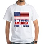 I want it to fail White T-Shirt