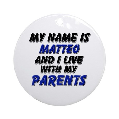 my name is matteo and I live with my parents Ornam