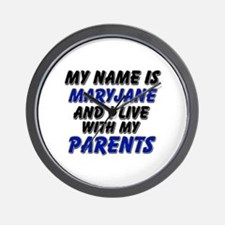 my name is maryjane and I live with my parents Wal