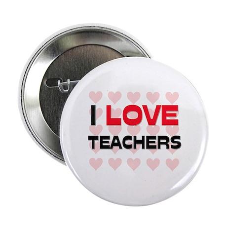 "I LOVE TEACHERS 2.25"" Button"