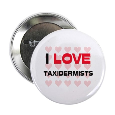 """I LOVE TAXIDERMISTS 2.25"""" Button (10 pack)"""