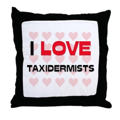 I LOVE TAXIDERMISTS Throw Pillow