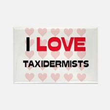 I LOVE TAXIDERMISTS Rectangle Magnet