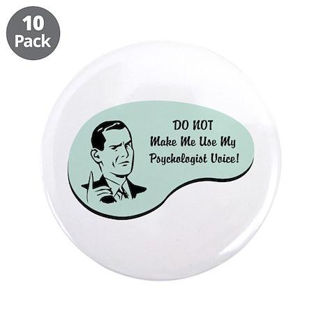 """Psychologist Voice 3.5"""" Button (10 pack)"""