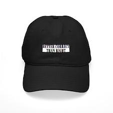 Better Correct Than Right Baseball Hat