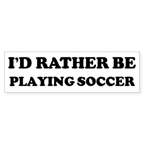 Rather be Playing Soccer Bumper Sticker