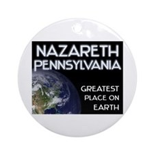 nazareth pennsylvania - greatest place on earth Or
