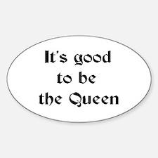 queen good Sticker (Oval)