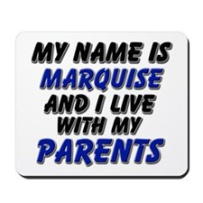 my name is marquise and I live with my parents Mou