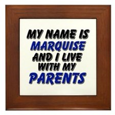 my name is marquise and I live with my parents Fra