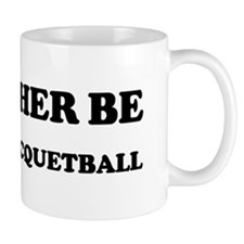 Rather be Playing Racquetball Mug