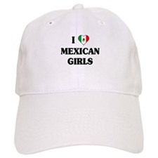 I Love Mexican Girls Baseball Cap