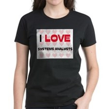 I LOVE SYSTEMS ANALYSTS Tee
