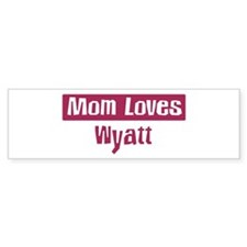Mom Loves Wyatt Bumper Bumper Sticker