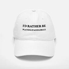 Rather be Playing Paddleball Baseball Baseball Cap