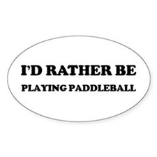 Rather be Playing Paddleball Oval Decal