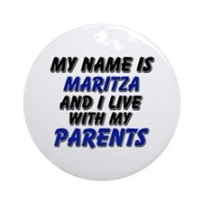 my name is maritza and I live with my parents Orna