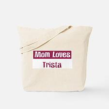 Mom Loves Trista Tote Bag