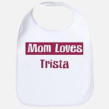 Mom Loves Trista Bib