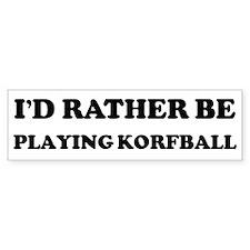 Rather be Playing Korfball Bumper Bumper Sticker