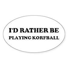 Rather be Playing Korfball Oval Decal