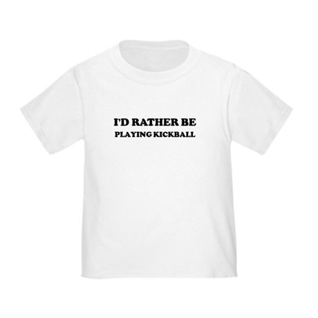 Rather be Playing Kickball Toddler T-Shirt