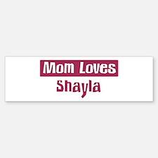 Mom Loves Shayla Bumper Bumper Bumper Sticker