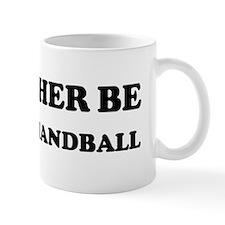 Rather be Playing Handball Mug