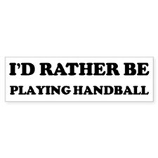Rather be Playing Handball Bumper Bumper Sticker
