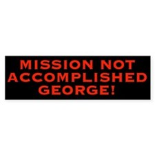 Mission Not Accomplished Bumper Bumper Sticker