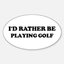 Rather be Playing Golf Oval Decal