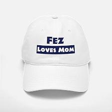 Fez Loves Mom Baseball Baseball Cap