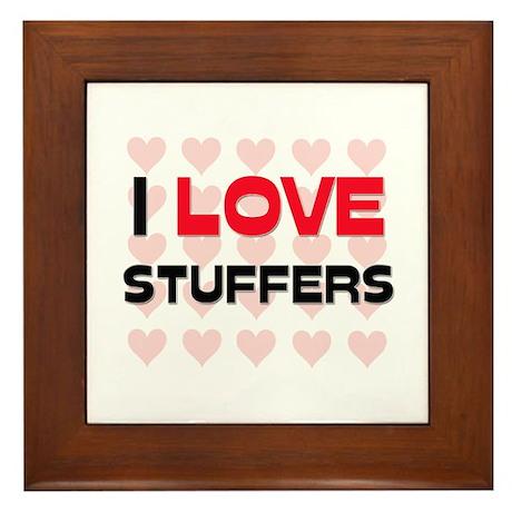 I LOVE STUFFERS Framed Tile