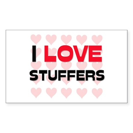 I LOVE STUFFERS Rectangle Sticker