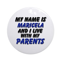 my name is maricela and I live with my parents Orn