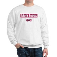 Mom Loves Rod Sweatshirt