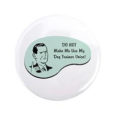 """Dog Trainer Voice 3.5"""" Button"""