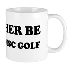 Rather be Playing Disc Golf Mug