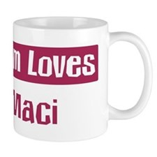 Mom Loves Maci Mug