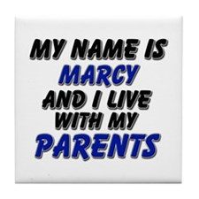 my name is marcy and I live with my parents Tile C