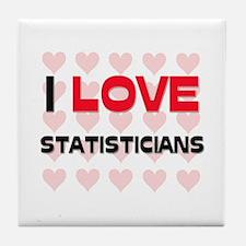 I LOVE STATISTICIANS Tile Coaster