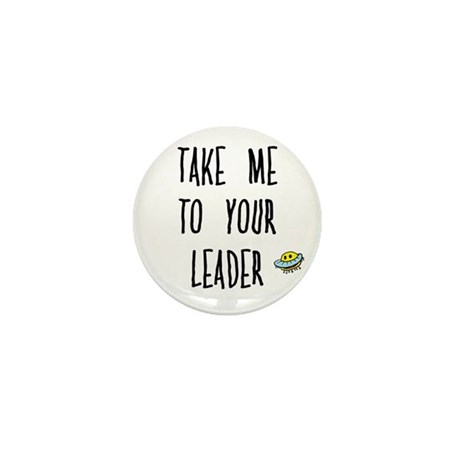 Take Me To Your Leader Mini Button