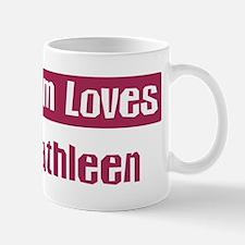 Mom Loves Kathleen Mug