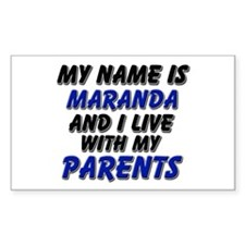 my name is maranda and I live with my parents Stic