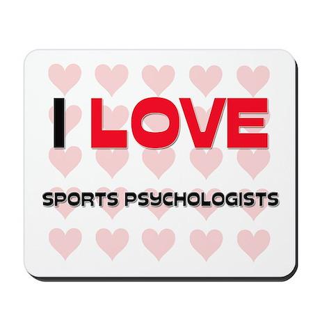 I LOVE SPORTS PSYCHOLOGISTS Mousepad