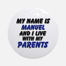 my name is manuel and I live with my parents Ornam