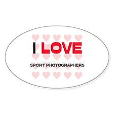 I LOVE SPORT PHOTOGRAPHERS Oval Decal