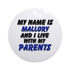 my name is mallory and I live with my parents Orna